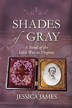 Shades of Gray: A Civil War Love Story: A Novel of the Civil War in Virginia by [James, Jessica]