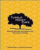 Tupelo Honey Cafe: Spirited Recipes from Asheville's New South Kitchen (Tupelo Honey Café) offers