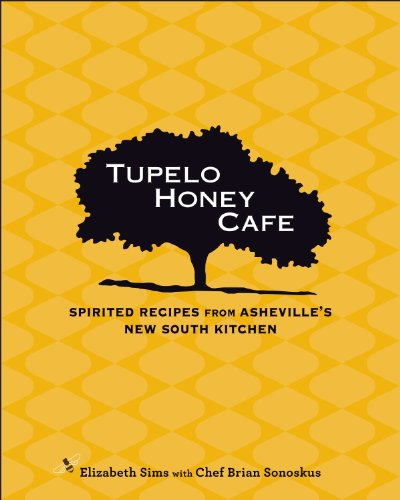 Tupelo Honey Cafe: Spirited Recipes from Asheville's New South Kitchen (Volume 1)