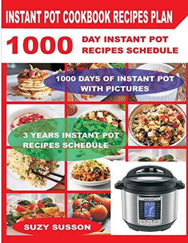 Instant Pot Cookbook Recipes Plan: 1000 Day Instant Pot Recipes Schedule
