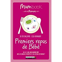 Premiers repas de Bébé : Mum Book: De 0 à 3 ans, bien nourrir Bébé avec les conseils d'expertes et les astuces de mamans ! (PARENTING) (French Edition)