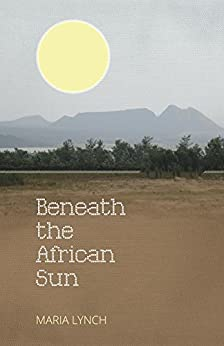 Beneath the African Sun by [Lynch, Maria]