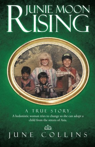 Junie Moon Rising: A true story. A hedonistic woman tries to change so she can adopt a child from the streets of Asia. by Brand: TraffordSG