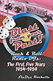 Blast From Your Past! Rock & Roll Radio DJs: The First Five Years 1954-1959