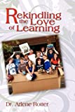 Rekindling the Love of Learning, Arlene Rotter, 1606936395