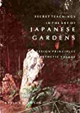 Secret Teachings in the Art of Japanese Gardens : Design Principles, Aesthetic Values, Slawson, David A., 0870117998