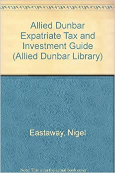 Allied Dunbar Expatriate Tax and Investment Guide (Allied Dunbar Library)