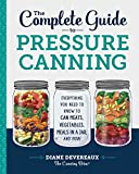 The Complete Guide to Pressure Canning: Everything You Need to Know to...