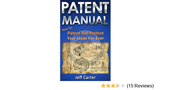 Amazon Patent Manual How To Patent And Protect Your Ideas For