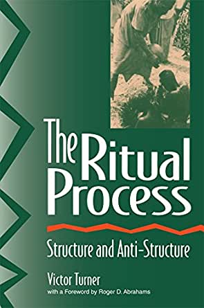 The Ritual Process Structure And Anti Structure Kindle Edition By Turner Victor Abrahams Roger D Harris Alfred Politics Social Sciences Kindle Ebooks Amazon Com