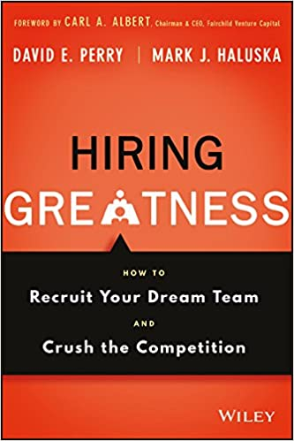 Hiring Greatness: How to Recruit Your Dream Team and Crush