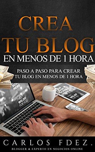 Descargar Libro Cómo Crear Un Blog: Cómo Crear Un Blog Profesional Que Genera Dinero En Menos De 1 Hora Carlos Fernández
