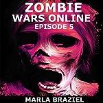 Zombie Wars Online: Episode 5 | Marla Braziel