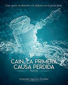 Caín, La Primera Causa Perdida.: Caín ejerce su derecho a la defensa en el juicio final.