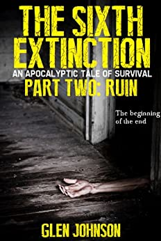 The Sixth Extinction: An Apocalyptic Tale of Survival. (The Sixth Extinction Series - An Apocalyptic Tale Book 2) by [Johnson, Glen]