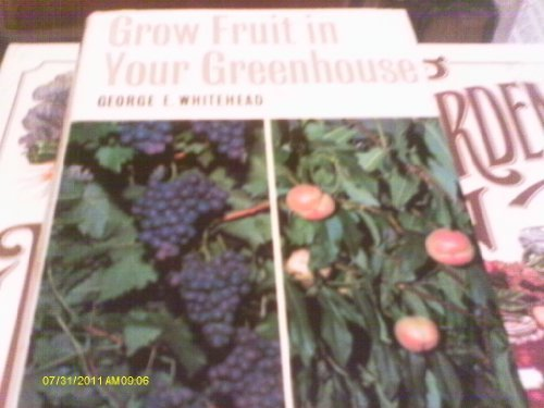 Grow fruit in your greenhouse: Grapes, peaches, nectarines, figs, and others