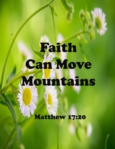 Download Faith Can Move Mountains Matthew 17:20: Journal Notebook,Quotes Journal, Quotes Notebook, Composition Book 100 Pages 8.5x11 (Volume 52) PDF
