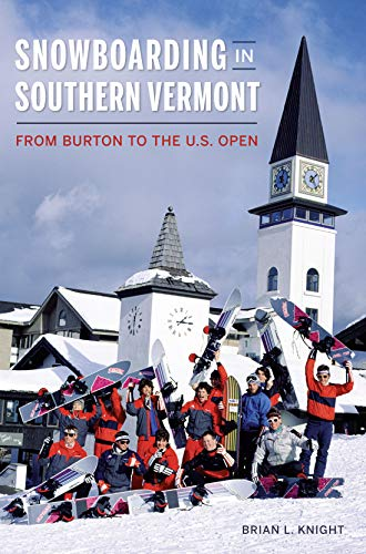 Snowboarding in Southern Vermont: From Burton to the U.S. Open (Sports) por Brian L. Knight