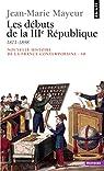Nouvelle Histoire de la France contemporaine (10) : Les Débuts de la troisième République, 1871-1899 par Mayeur