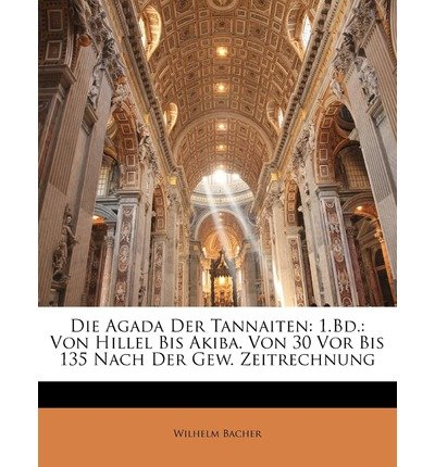 Die Agada Der Tannaiten: 1.Bd.: Von Hillel Bis Akiba. Von 30 VOR Bis 135 Nach Der Gew. Zeitrechnung (Paperback)(German) - Common pdf