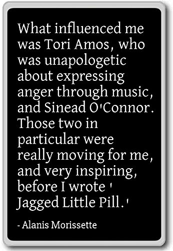 What influenced me was Tori Amos, who was... - Alanis Morissette quotes fridge magnet, Black