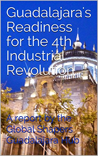 - Guadalajara's Readiness for the 4th Industrial Revolution: A report by the Global Shapers Guadalajara Hub