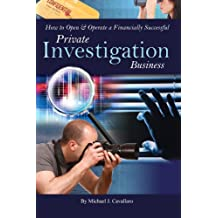 How to Open & Operate a Financially Successful Private Investigation Business (How to Open & Operate a ...)