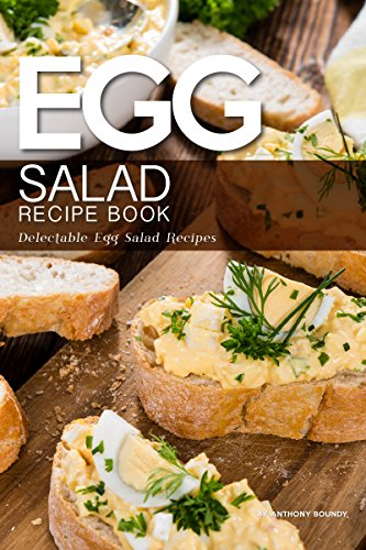 Egg Salad Recipe Book: Delectable Egg Salad Recipes