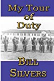 My Tour of Duty, Bill Silvers, 1451209096