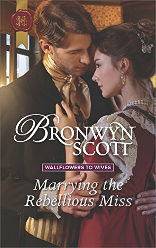 Marrying the Rebellious Miss (Wallflowers to Wives) (Sexy Scottish Ladies)