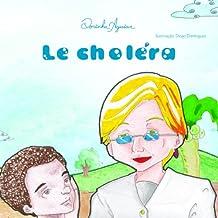 Le Choléra: Le choléra est une maladie évitable, mais est épidémique dans les pays pauvres. Apprenez à éviter. (DOENÇAS DE VEICULAÇÃO HÍDRICA t. 8) (French Edition)