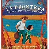 La Frontera: El viaje con papa / My Journey with Papa (Spanish and English Edition)