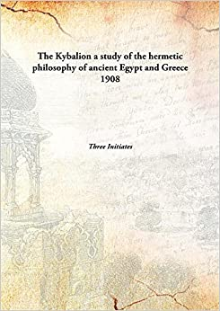 The Kybalion a study of the hermetic philosophy of ancient Egypt and Greece 1908