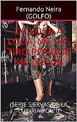 DE LOCA A LOCA, ME LAS TIRO PORQUE ME TOCAN: (SERIE SIERVAS DE