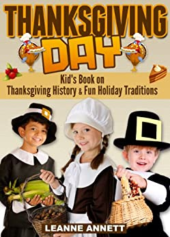 Thanksgiving Day! Discover Thanksgiving History & Fun Holiday Traditions in this Thanksgiving Book For Children (Fun Books for Kids Series 2) by [Annett, Leanne]