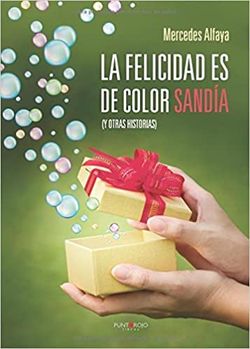La felicidad es de color sandía (Spanish Edition): Mercedes Alfaya: 9788416274390: Amazon.com: Books