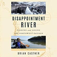 Disappointment River: Finding and Losing the Northwest Passage Audiobook by Brian Castner Narrated by Brian Castner