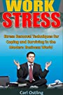 Work Stress: Stress Removal Techniques for Coping and Surviving in the Modern Business World (bully, stress relief, work stress, harassment, stress techniques, coping with stress, reduce stress)
