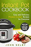 Instant Pot Cookbook: Easy and Delicious Pressure Cooker Recipes for Everyone: (Instant Pot Recipes, Instant Pot Pressure Cooker Cookbook, Instant Pot Recipes for Two, Electric Pressure Cooker)