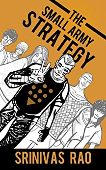 The Small Army Strategy: A Guide for Turning Fans and Followers into Fanatics and Friends for Life by [Rao, Srinivas]