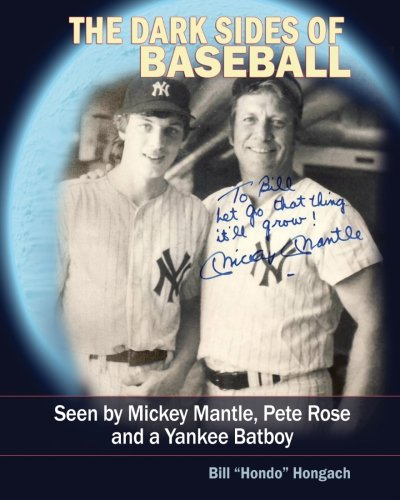 The Dark Sides of Baseball: Seen by MIckey Mantle, Pete Rose and a Yankee Batboy ebook
