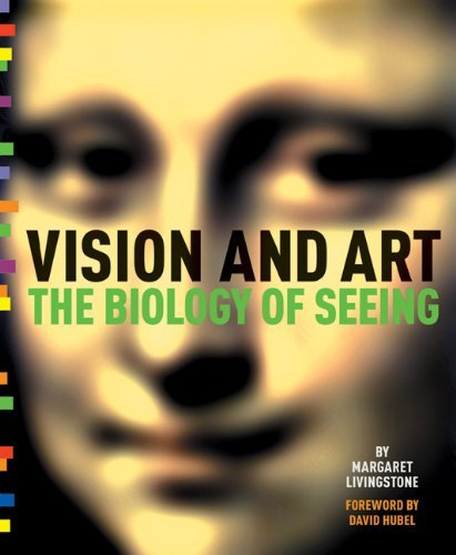 Vision and Art: The Biology of Seeing by Margaret Livingstone (2008-04-01)