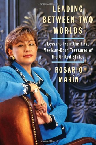 By Rosario Marin - Leading Between Two Worlds: Lessons from the First Mexican-Born T (2007-06-20) [Paperback] PDF