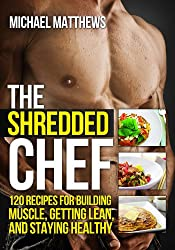 The Shredded Chef: 120 Recipes for Building Muscle, Getting Lean, and Staying Healthy (The Build Muscle, Get Lean, and Stay Healthy Series) (English Edition)