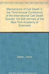 Mechanisms of Cell Death 2: the Third Annual Conference of the International Cell Death Society: Vol 926 (Annals of the New York Academy of Sciences)