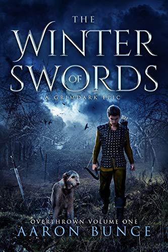 The Winter of Swords: A Grimdark Epic (Overthrown Book 1) by [Bunce, Aaron]