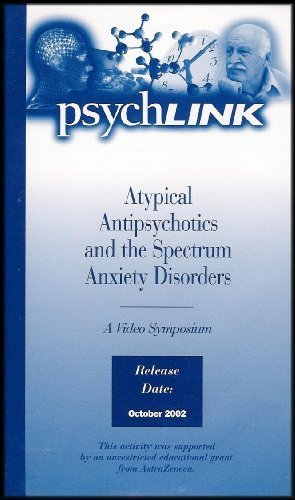 Atypical Antipsychotics and the Spectrum Anxiety Disorders - A Video Symposium (VHS VIDEO)