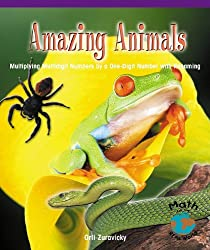Amazing Animals: Multiplying Multidigit Numbers by a One-Digit Number with Regrouping (Math for the Real World)