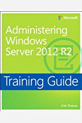 Training Guide Administering Windows Server 2012 R2 (MCSA) (Microsoft Press Training Guide) Kindle Edition
