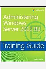 Training Guide Administering Windows Server 2012 R2 (MCSA) (Microsoft Press Training Guide) (English Edition) eBook Kindle